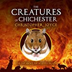 The One About the Mystery Blaze: The Creatures of Chichester, Volume 2 | Christopher Joyce
