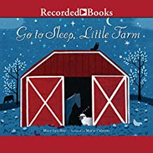 Go to Sleep, Little Farm (       UNABRIDGED) by Mary Lyn Ray Narrated by Maria Cabezas