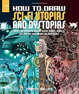 Book Cover: How to Draw Sci-Fi Utopias and Dystopias: Create the Futuristic Humans, Aliens, Robots, Vehicles, and Cities of Your Dreams and Nightmares