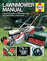 Lawnmower Manual: A practical guide to choosing, using and maintaining a lawnmower