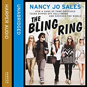 The Bling Ring: How a Gang of Fame-Obsessed Teens Ripped off Hollywood and Shocked the World | [Nancy Jo Sales]