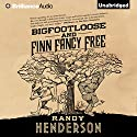 Bigfootloose and Finn Fancy Free: The Arcana Familia, Book 2 Audiobook by Randy Henderson Narrated by Todd Haberkorn