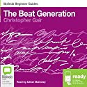 The Beat Generation: Bolinda Beginner Guides (       UNABRIDGED) by Christopher Gair Narrated by Adrian Mulraney
