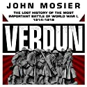 Verdun: The Lost History of the Most Important Battle of World War I, 1914-1918 Audiobook by John Mosier Narrated by Wes Talbot