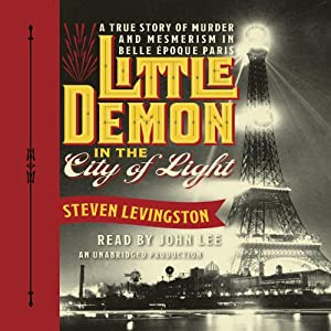 Little Demon in the City of Light: A True Story of Murder and Mesmerism in Belle Epoque Paris | [Steven Levingston]