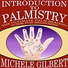Introduction to Palmistry: The Ultimate Palm Reading Guide for Beginners (       UNABRIDGED) by Michele Gilbert Narrated by John Eastman
