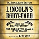 Lincoln's Bodyguard: In a Heroic Act of Bravery Saves Our Beloved President!: John Wilkes Booth Killed in Act of Treason Audiobook by TJ Turner Narrated by Phil Williams