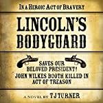 Lincoln's Bodyguard: In a Heroic Act of Bravery Saves Our Beloved President!: John Wilkes Booth Killed in Act of Treason | TJ Turner