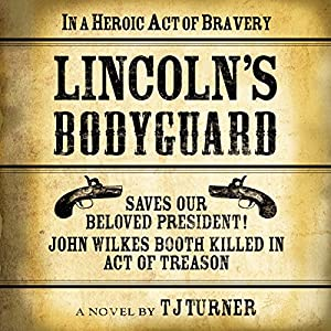 Lincoln's Bodyguard: In a Heroic Act of Bravery Saves Our Beloved President! Audiobook