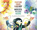 PROFESSOR FERGUS FAHRENHEIT AND HIS WONDERFUL WEATHER MACHINE (0671870475) by Candace Groth-Fleming