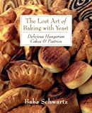The Art of Baking with Yeast-Delicious Hungarian Pastries and Desserts