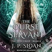 The Curse Servant: Dark Choir Series, Book 2 | J. P. Sloan