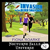 Invasion of the Alien Snatchers: A Nocturne Falls Universe story | [Fiona Roarke]