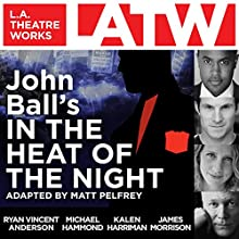 John Ball's In the Heat of the Night  by Matt Pelfrey (adaption) Narrated by Ryan Vincent Anderson, Michael Hammond, Kalen Harriman, Travis Johns, James Morrison, Darren Richardson, Tom Virtue