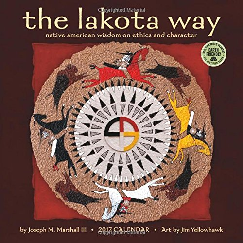 The Lakota Way 2017 Wall Calendar: Native American Wisdom on Ethics and Character