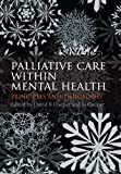 img - for Palliative Care within Mental Health: care and practice book / textbook / text book