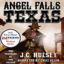 Angel Falls, Texas: The Traveler: The Origin (       UNABRIDGED) by J.C. Hulsey Narrated by Chaz Allen