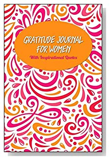 Gratitude Journal For Women – With Inspirational Quotes. A bright orange and pink abstract swirl design brings life to the cover of this 5-minute gratitude journal for the busy woman.