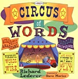 Circus of Words: Acrobatic Anagrams, Parading Palindromes, Wonderful Words on a Wire, and More Lively Letter Play Richard Lederer