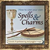 img - for How to Cast Your Own Spells & Charms: A Book Of Spellweaving And Practical Magic book / textbook / text book