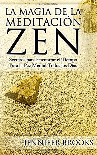 La Magia de la Meditación Zen: Secretos para Encontrar el Tiempo Para la Paz Mental Todos los Días