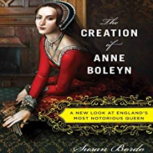 The Creation of Anne Boleyn: A New Look at England's Most Notorious Queen Audiobook by Susan Bordo Narrated by Barbara Rosenblat