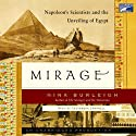 Mirage: Napoleon's Scientists and the Unveiling of Egypt (       UNABRIDGED) by Nina Burleigh Narrated by Cassandra Campbell