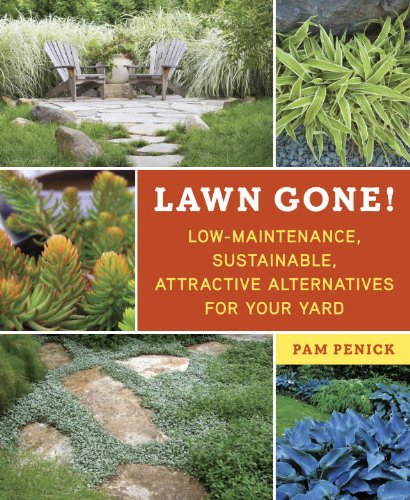 Download Lawn Gone!: Low-Maintenance, Sustainable, Attractive Alternatives for Your Yard