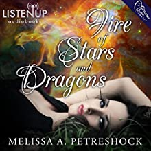 Fire of Stars and Dragons: Stars and Souls, Book 1 (       UNABRIDGED) by Melissa Petreshock Narrated by Casey Holloway, Daniel Thomas May, Kevin Stillwell