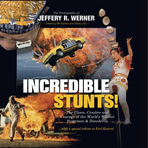 Incredible Stunts: The Chaos, Crashes, and Courage of the World's Wildest Stuntmen and Daredevils with a Special Tribute to Evel Knievel