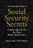 The Little Black Book of Social Security Secrets, Couples Ages 62-70: Act Now, Retire Secure Later