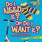 Do I Need It? Or Do I Want It?: Making Budget Choices Hörbuch von Jennifer S. Larson Gesprochen von:  Intuitive