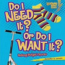 Do I Need It? Or Do I Want It?: Making Budget Choices Audiobook by Jennifer S. Larson Narrated by  Intuitive