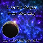 Long Ago, Far Away | Murray Leinster