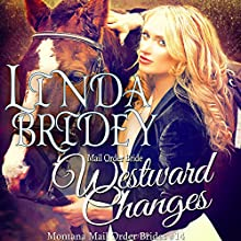 Mail Order Bride: Westward Changes: Montana Mail Order Brides, Book 14 Audiobook by Linda Bridey Narrated by Alan Taylor
