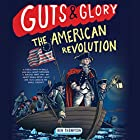 Guts & Glory: The American Revolution Hörbuch von Ben Thompson Gesprochen von: Will Collyer, John Glouchevitch, Dan Woren