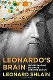 By Leonard Shlain Leonardos Brain: Understanding Da Vincis Creative Genius (First) [Hardcover]