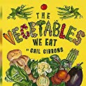 The Vegetables We Eat Audiobook by Gail Gibbons Narrated by Qarie Marshall