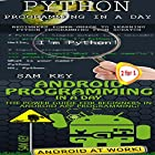 Python Programming in a Day & Android Programming in a Day! Hörbuch von Sam Key Gesprochen von: Millian Quinteros