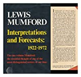 Interpretations and forecasts: 1922-1972;: Studies in literature, history, biography, technics, and contemporary society (0151676801) by Mumford, Lewis