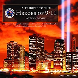 A Tribute to the Hero's of 9/11 2011 Wall Calendar