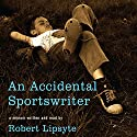 An Accidental Sportswriter Audiobook by Robert Lipsyte Narrated by Robert Lipsyte