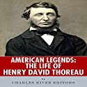 American Legends: The Life of Henry David Thoreau Audiobook by  Charles River Editors Narrated by Alex Hyde-White