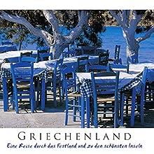 Griechenland: Eine Reise durch das Festland und zu den schönsten Inseln (       ungekürzt) von Franz Aßhauer Gesprochen von: Alexander Senger