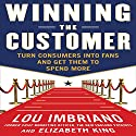 Winning the Customer: Turn Consumers into Fans and Get Them to Spend More Audiobook by Lou Imbriano Narrated by Charles Bice