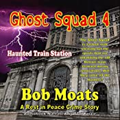 Ghost Squad 4 - Haunted Train Station   Bob Moats
