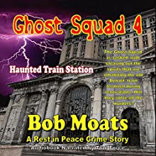 Ghost Squad 4 - Haunted Train Station Audiobook by Bob Moats Narrated by Tom Force