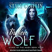 Broken Wolf: Curse of the Moon, Book 4   Stacy Claflin