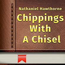 Chippings with a Chisel (       UNABRIDGED) by Nathaniel Hawthorne Narrated by Anastasia Bertollo