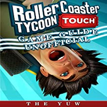 Roller Coaster Tycoon Touch Game Guide Unofficial Audiobook by The Yuw Narrated by Trevor Clinger
